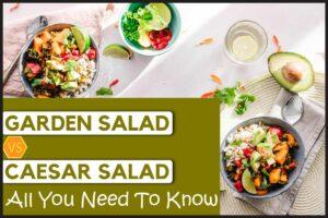 Garden Salad Vs. Caesar Salad