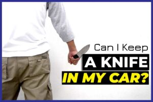 Can I Keep A Knife In My Car