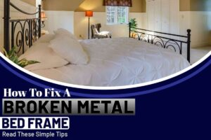 How To Fix A Broken Metal Bed Frame