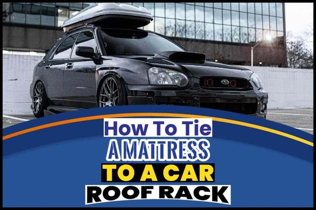 How To Tie A Mattress To A Car Roof Rack