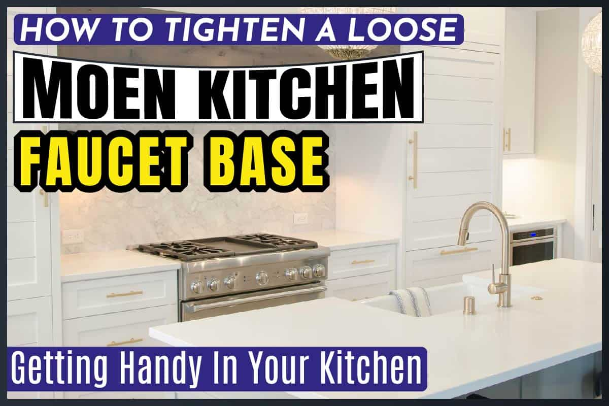 How To Tighten A Loose Moen Kitchen Faucet Base Getting Handy In Your Kitchen