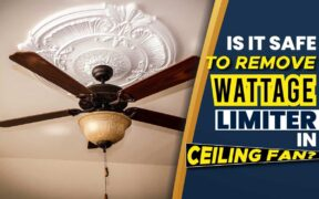 Is It Safe to Remove Wattage Limiter in Ceiling Fan