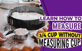 Learn How To Measure 3/4 Cup Without Measuring Cup