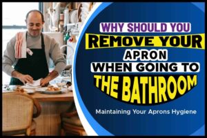Why Should You Remove Your Apron When Going To The Bathroom